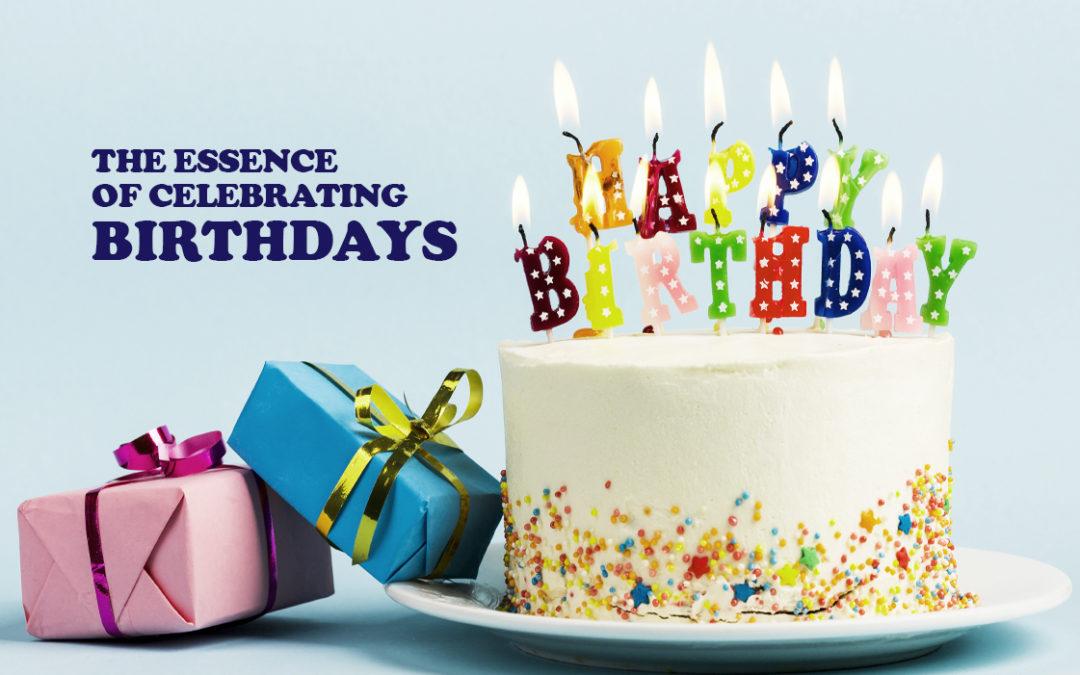 The Essence of Celebrating Birthdays
